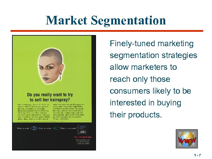 Market Segmentation Finely-tuned marketing segmentation strategies allow marketers to reach only those consumers likely