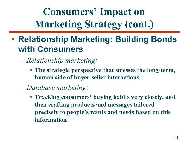Consumers' Impact on Marketing Strategy (cont. ) • Relationship Marketing: Building Bonds with Consumers