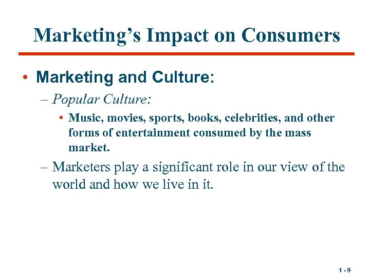 Marketing's Impact on Consumers • Marketing and Culture: – Popular Culture: • Music, movies,