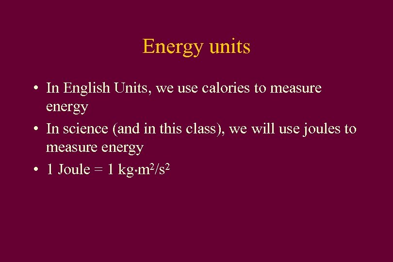 Energy units • In English Units, we use calories to measure energy • In