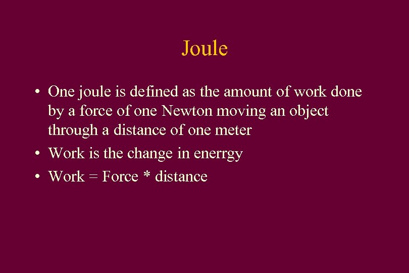 Joule • One joule is defined as the amount of work done by a