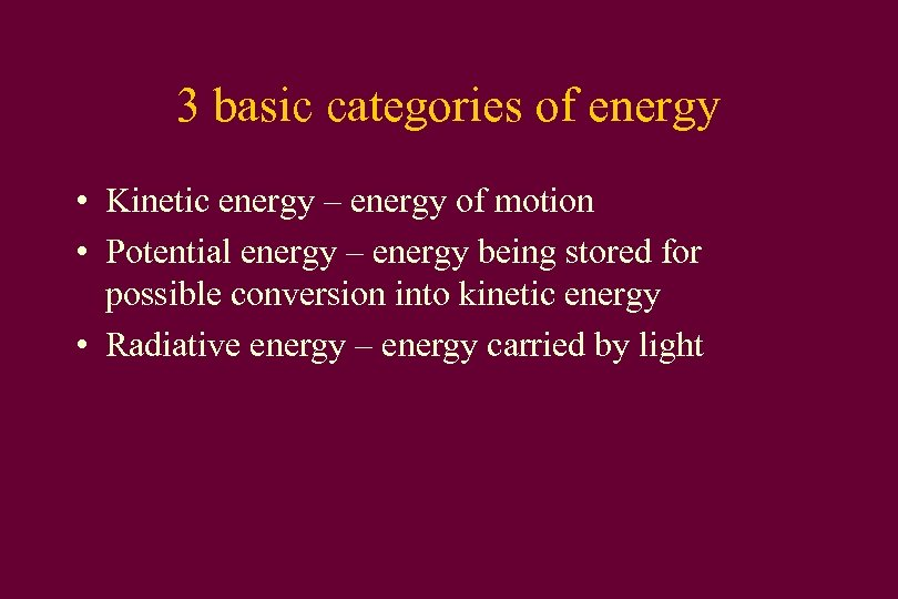 3 basic categories of energy • Kinetic energy – energy of motion • Potential