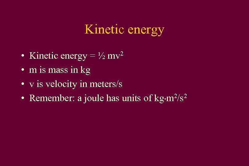 Kinetic energy • • Kinetic energy = ½ mv 2 m is mass in