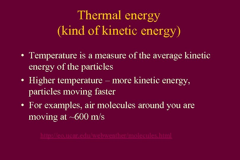 Thermal energy (kind of kinetic energy) • Temperature is a measure of the average