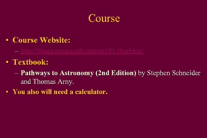 Course • Course Website: – http: //blogs. umass. edu/astron 101 -tburbine/ • Textbook: –