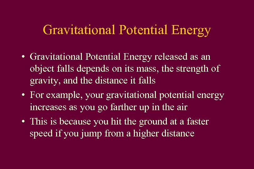 Gravitational Potential Energy • Gravitational Potential Energy released as an object falls depends on