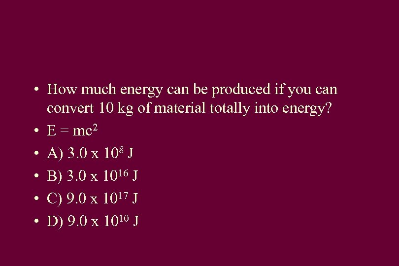 • How much energy can be produced if you can convert 10 kg