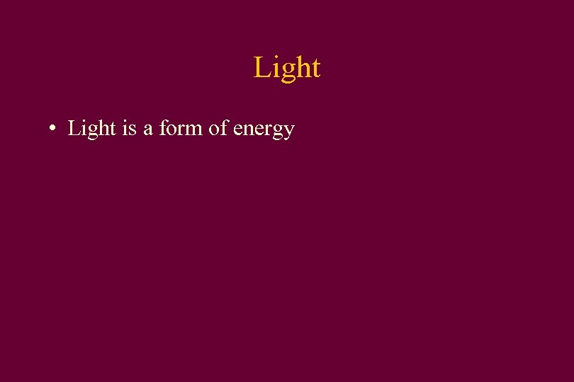 Light • Light is a form of energy