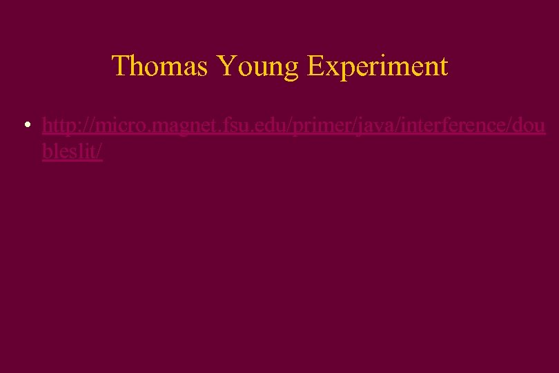 Thomas Young Experiment • http: //micro. magnet. fsu. edu/primer/java/interference/dou bleslit/