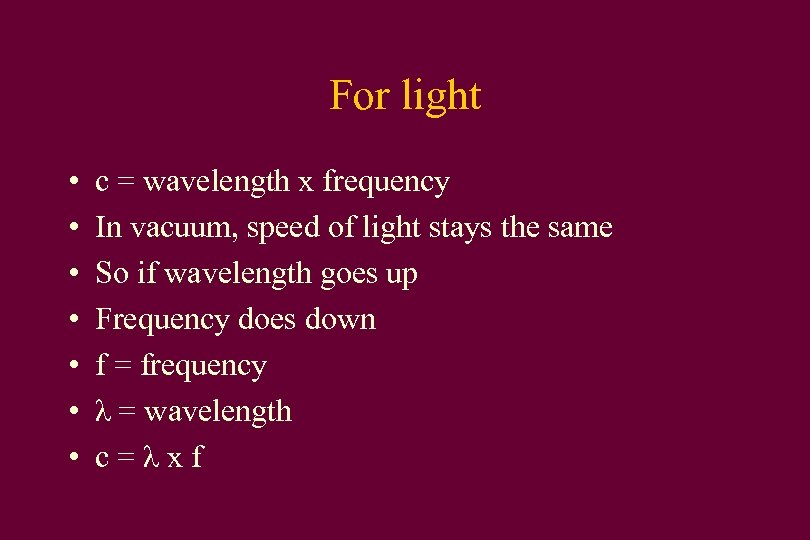 For light • • c = wavelength x frequency In vacuum, speed of light
