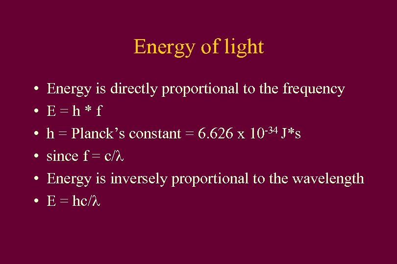 Energy of light • • • Energy is directly proportional to the frequency E=h*f
