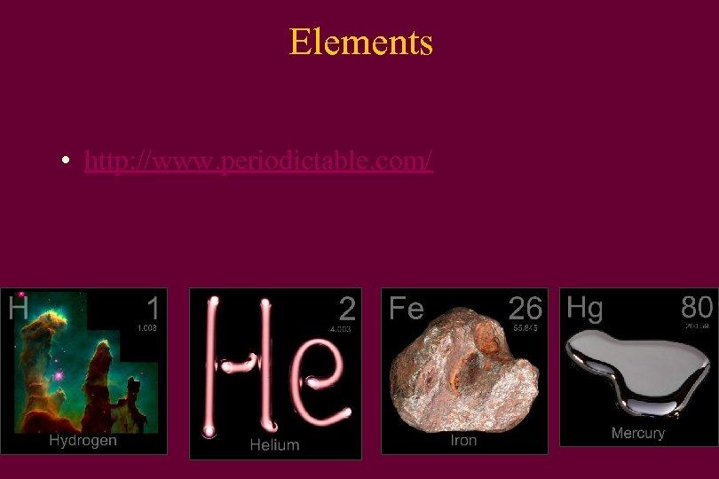 Elements • http: //www. periodictable. com/