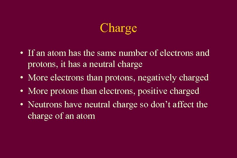 Charge • If an atom has the same number of electrons and protons, it