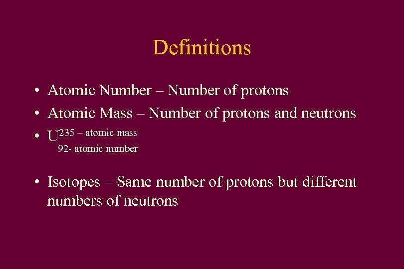 Definitions • Atomic Number – Number of protons • Atomic Mass – Number of