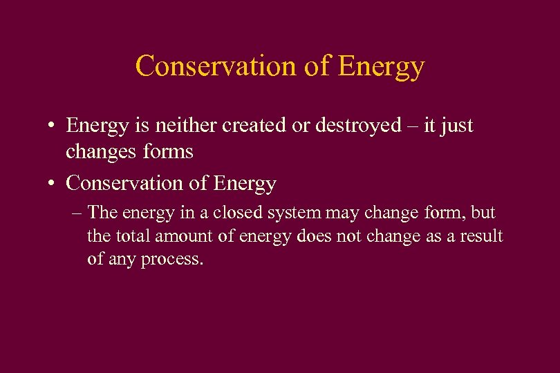 Conservation of Energy • Energy is neither created or destroyed – it just changes