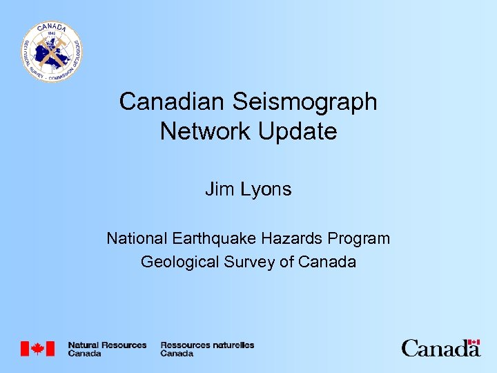 Canadian Seismograph Network Update Jim Lyons National Earthquake Hazards Program Geological Survey of Canada