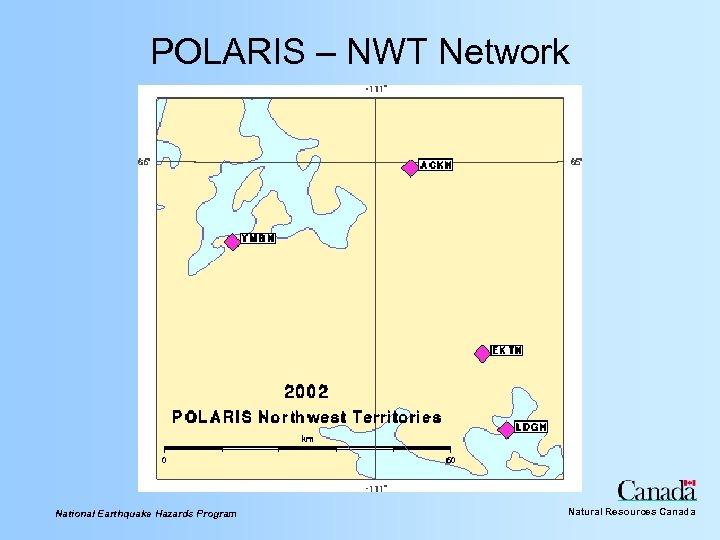 POLARIS – NWT Network National Earthquake Hazards Program Natural Resources Canada