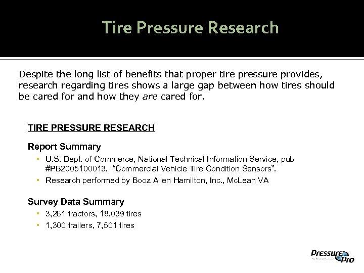 Tire Pressure Research Despite the long list of benefits that proper tire pressure provides,