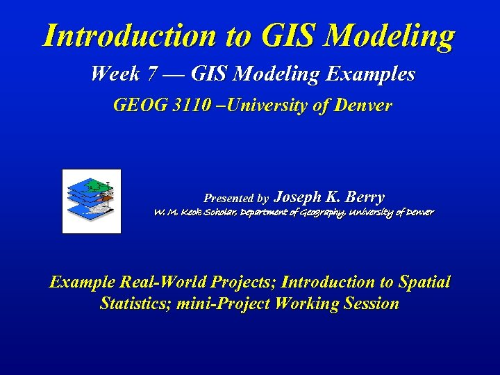 Introduction to GIS Modeling Week 7 — GIS Modeling Examples GEOG 3110 –University of
