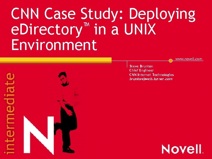 CNN Case Study: Deploying ™ in a UNIX e. Directory Environment www. novell. com