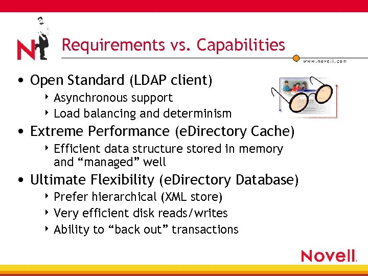 Requirements vs. Capabilities • Open Standard (LDAP client) 4 Asynchronous support 4 Load balancing
