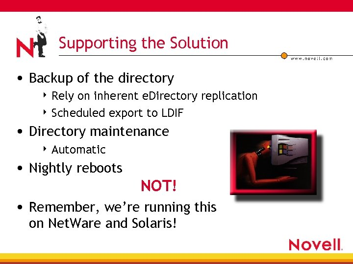 Supporting the Solution • Backup of the directory 4 Rely on inherent e. Directory
