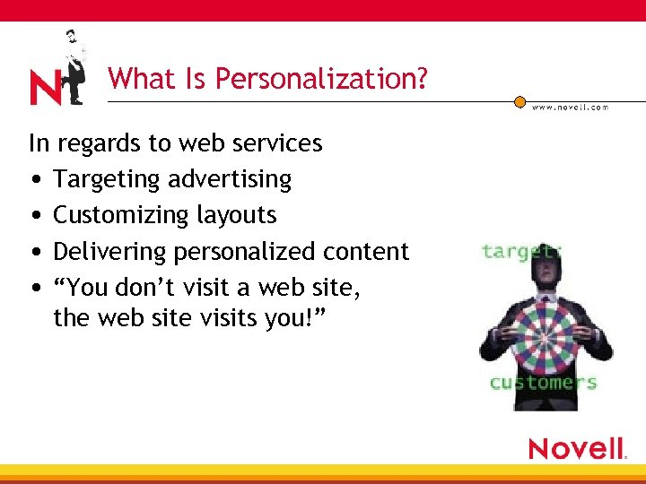 What Is Personalization? In regards to web services • Targeting advertising • Customizing layouts
