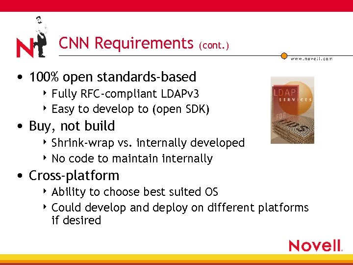 CNN Requirements (cont. ) • 100% open standards-based 4 Fully RFC-compliant LDAPv 3 4