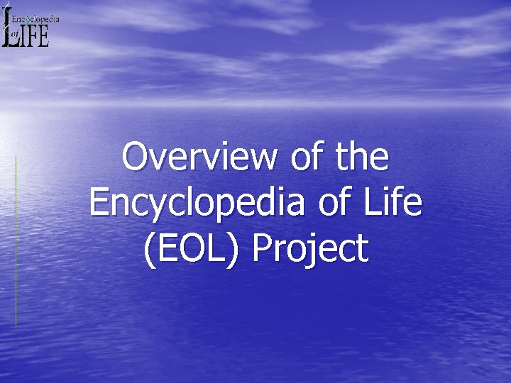 Overview of the Encyclopedia of Life (EOL) Project