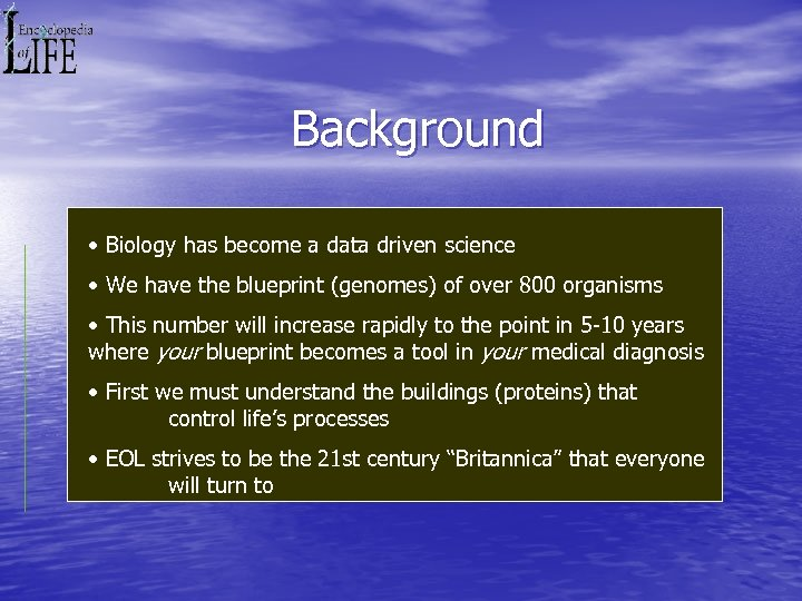 Background • Biology has become a data driven science • We have the blueprint