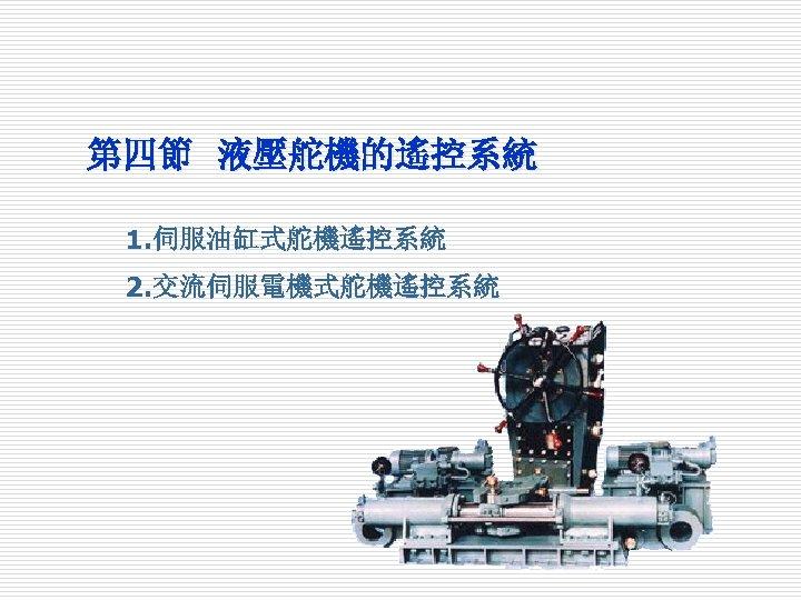第四節 液壓舵機的遙控系統 1. 伺服油缸式舵機遙控系統 2. 交流伺服電機式舵機遙控系統