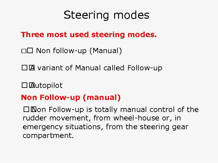 Steering modes Three most used steering modes. Non follow-up (Manual) variant of Manual called