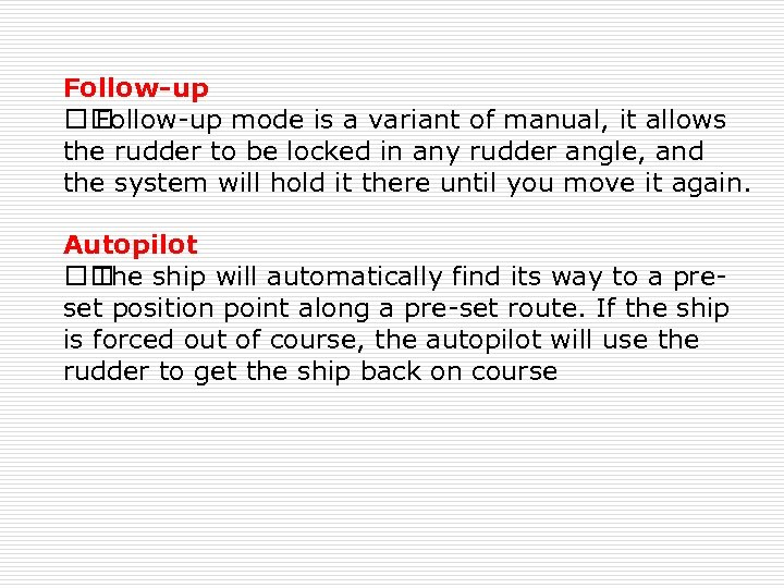 Follow-up mode is a variant of manual, it allows the rudder to be locked