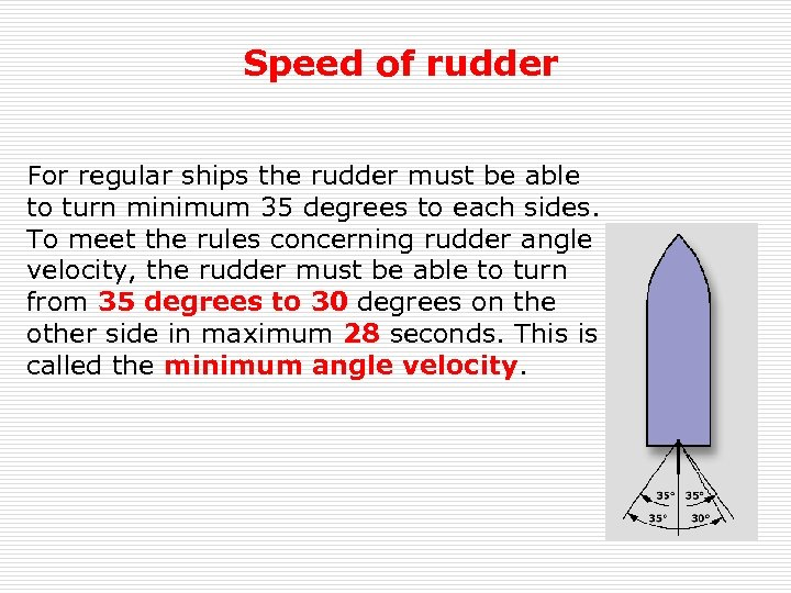 Speed of rudder For regular ships the rudder must be able to turn minimum
