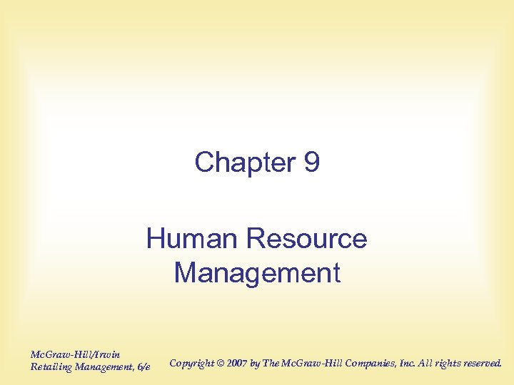 Chapter 9 Human Resource Management Mc. Graw-Hill/Irwin Retailing Management, 6/e Copyright © 2007 by