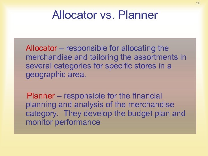 20 Allocator vs. Planner Allocator – responsible for allocating the merchandise and tailoring the