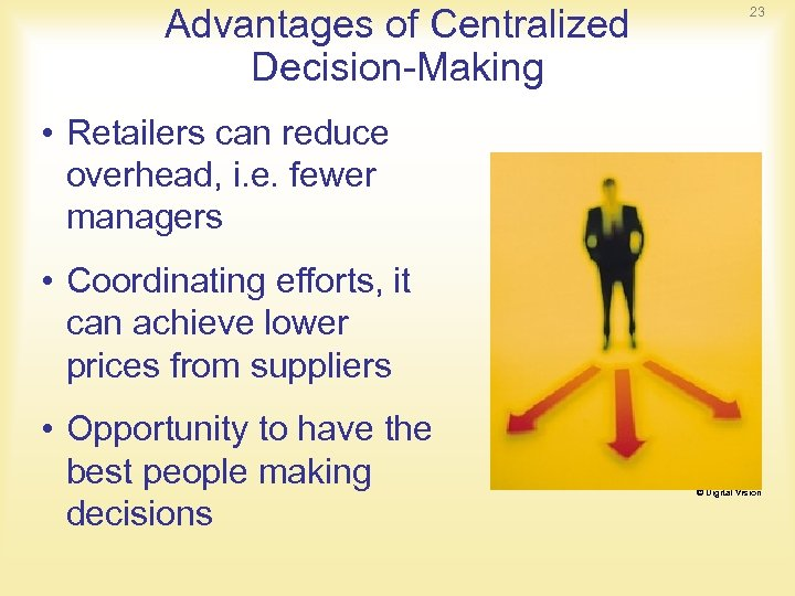 Advantages of Centralized Decision-Making 23 • Retailers can reduce overhead, i. e. fewer managers