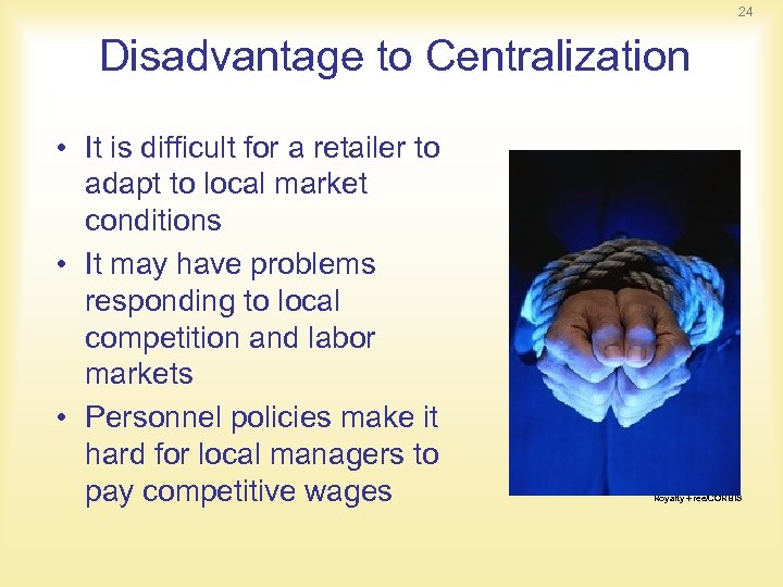 24 Disadvantage to Centralization • It is difficult for a retailer to adapt to