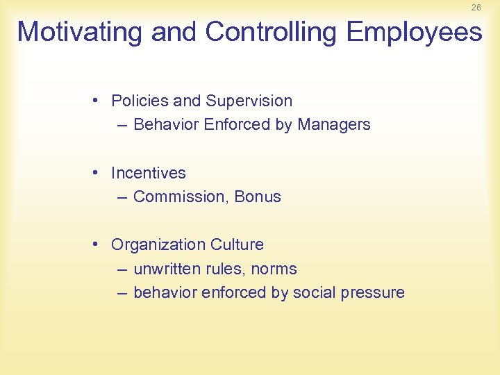 26 Motivating and Controlling Employees • Policies and Supervision – Behavior Enforced by Managers