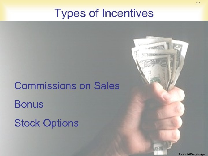 27 Types of Incentives Commissions on Sales Bonus Stock Options Photo. Link/Getty Images