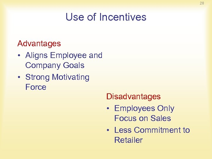 28 Use of Incentives Advantages • Aligns Employee and Company Goals • Strong Motivating