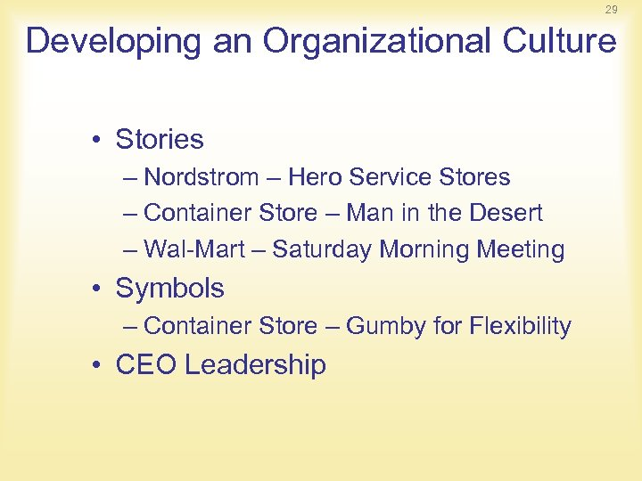 29 Developing an Organizational Culture • Stories – Nordstrom – Hero Service Stores –