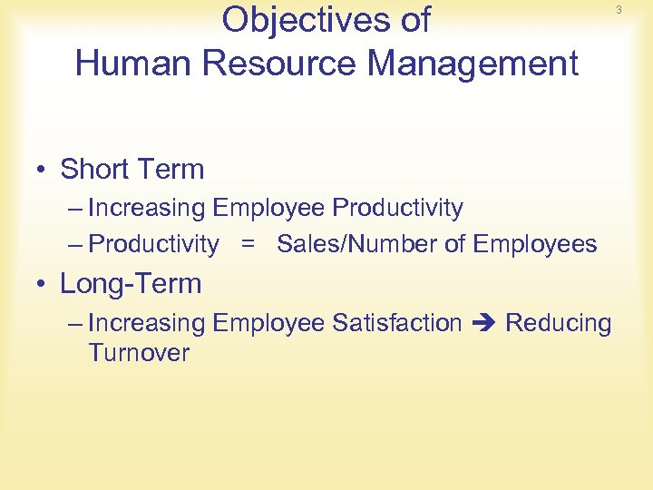 Objectives of Human Resource Management • Short Term – Increasing Employee Productivity – Productivity