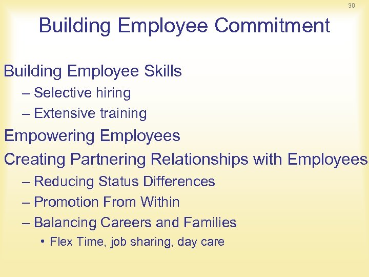 30 Building Employee Commitment Building Employee Skills – Selective hiring – Extensive training Empowering