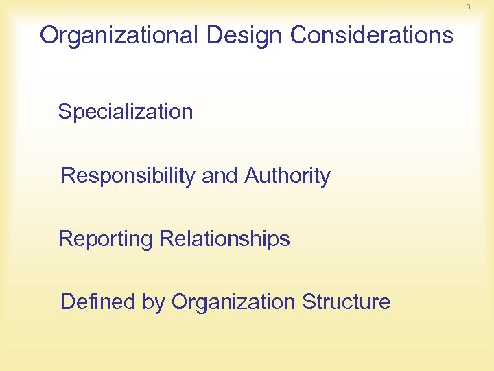 9 Organizational Design Considerations Specialization Responsibility and Authority Reporting Relationships Defined by Organization Structure