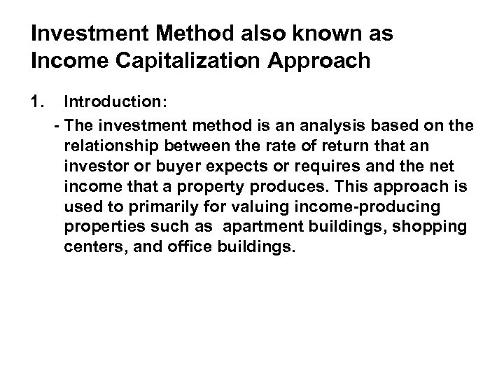 Investment Method also known as Income Capitalization Approach 1. Introduction: - The investment method