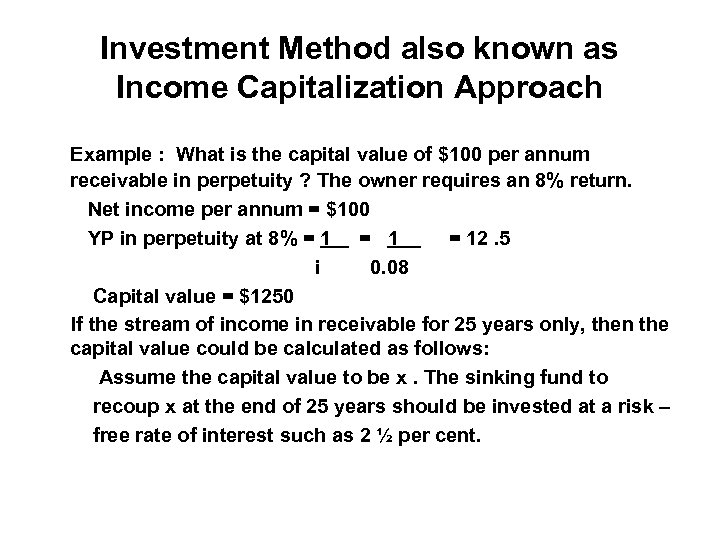 Investment Method also known as Income Capitalization Approach Example : What is the capital