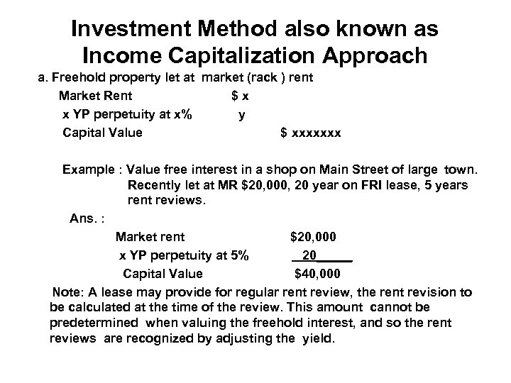 Investment Method also known as Income Capitalization Approach a. Freehold property let at market