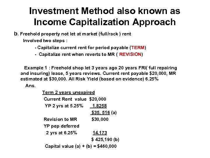 Investment Method also known as Income Capitalization Approach b. Freehold property not let at