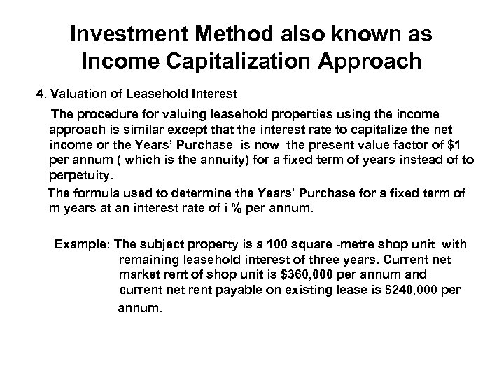 Investment Method also known as Income Capitalization Approach 4. Valuation of Leasehold Interest The